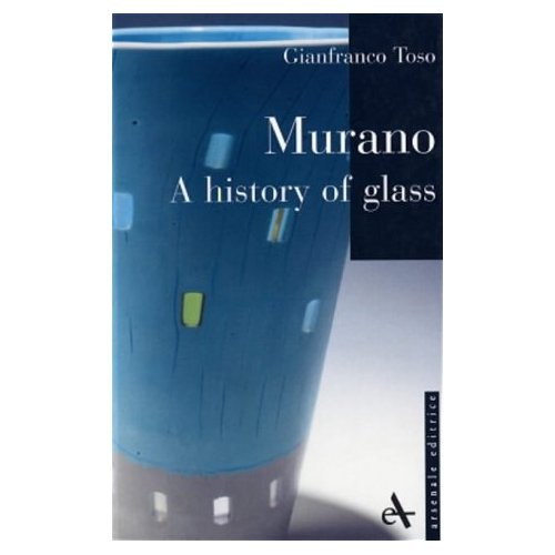 Glassblower.Info Amazon book Murano - A History of Glass by Gianfranco Toso ISBN 8877432152