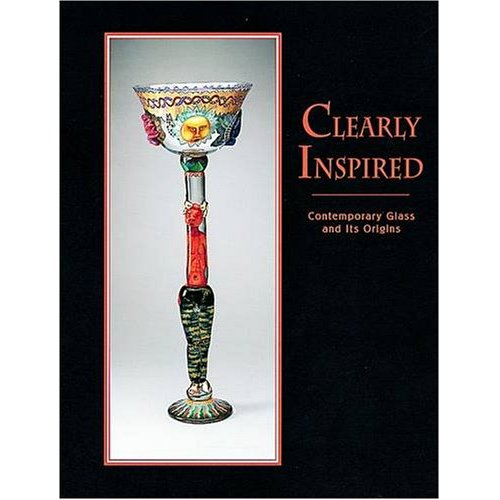 Glassblower.Info Amazon book Clearly Inspired: Contemporary Glass and Its Origins by Karen S. Chambers, Tina Oldknow ISBN 0764909320
